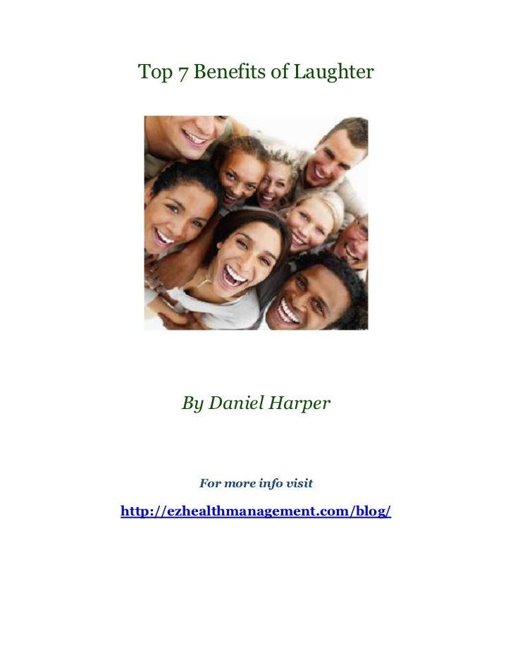 Top 7 Benefits of Laughter       By Daniel Harper          For more info visithttp://ezhealthmanagement.com/blog/