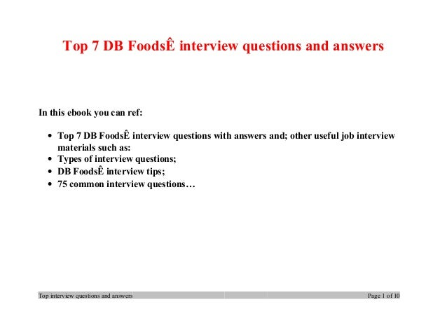 Top 7 DB FoodsÊ interview questions and answers In this ebook you can ref: • Top 7 DB FoodsÊ interview questions with answ...