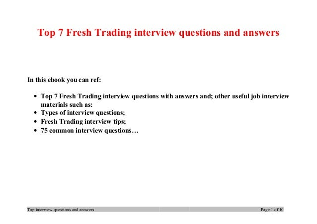 Top 7 Fresh Trading interview questions and answers In this ebook you can ref: • Top 7 Fresh Trading interview questions w...