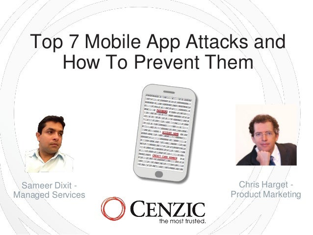 Top 7 Mobile App Attacks and How To Prevent Them  Sameer Dixit Managed Services  Chris Harget Product Marketing