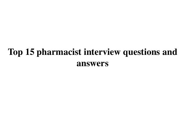 Top 15 pharmacist interview questions and answers