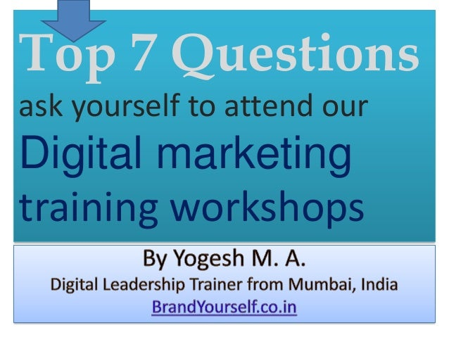 Top 7 Questions ask yourself to attend our Digital marketing training workshops