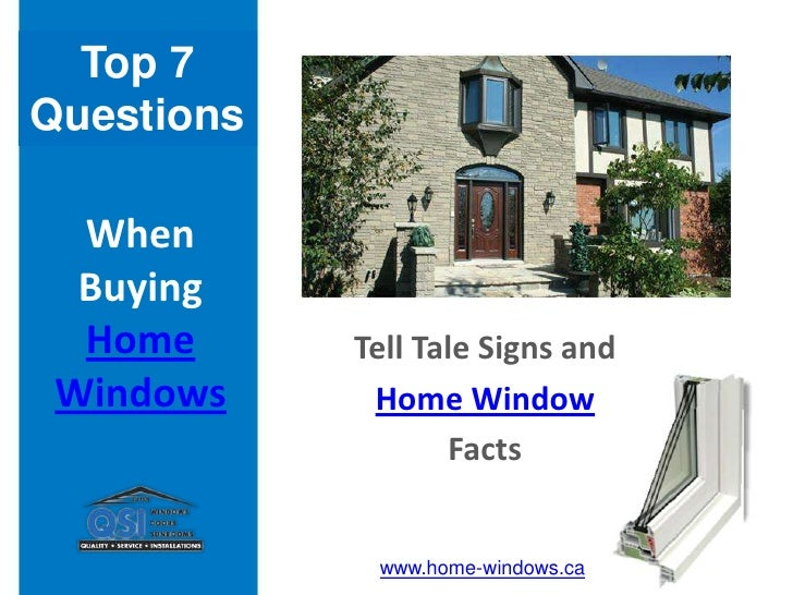 Top 7 <br />Questions<br />When Buying Home Windows<br />Tell Tale Signs and<br />Home Window<br />Facts<br />www.home-win...