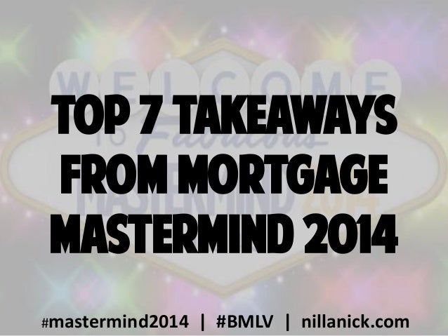 top 7 Takeaways from mortgage mastermind 2014 #mastermind2014 | #BMLV | nillanick.com