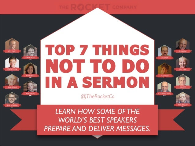 LEARN HOW SOME OFTHEWORLD'S BEST SPEAKERSPREPARE AND DELIVER MESSAGES.TOP 7 THINGSNOT TO DOIN A SERMON@TheRocketCo