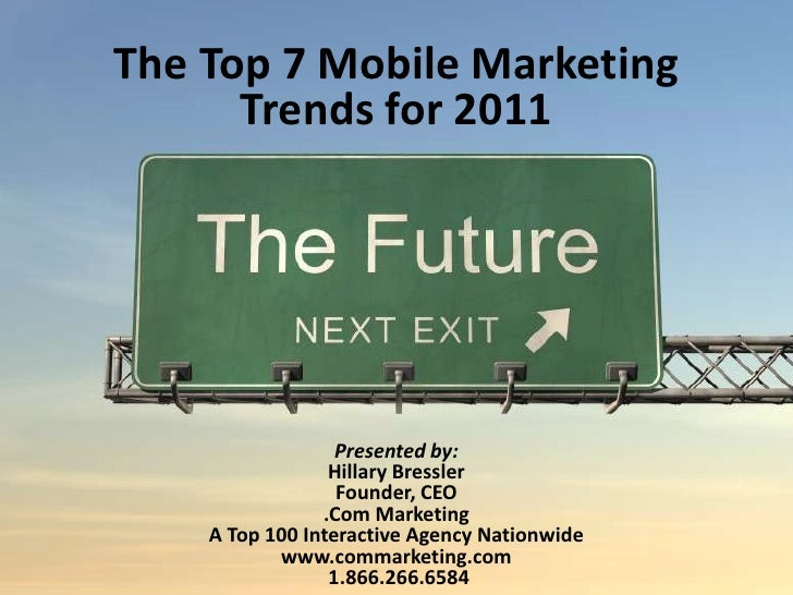 The Top 7 Mobile Marketing <br />Trends for 2011<br />Presented by:<br />Hillary Bressler<br />Founder, CEO<br />.Com Mark...