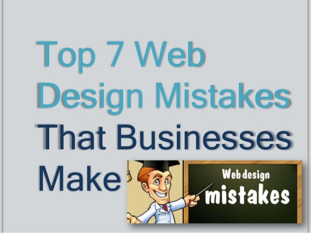 Top 7 WebDesign MistakesThat BusinessesMake