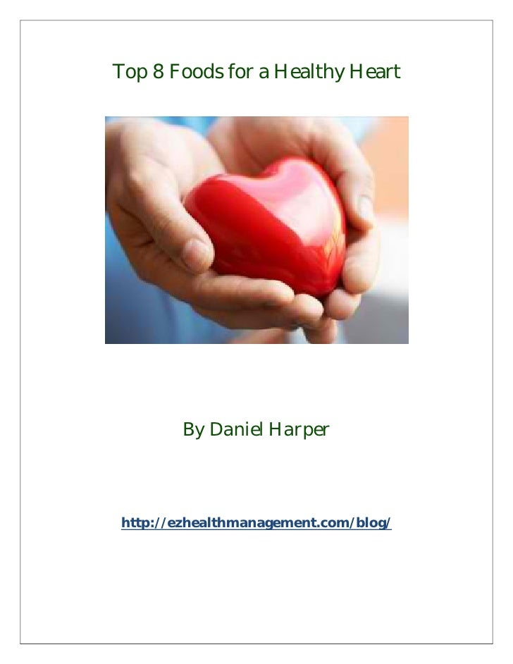Top 8 Foods for a Healthy Heart       By Daniel Harperhttp://ezhealthmanagement.com/blog/