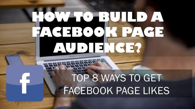 HOW TO BUILD A FACEBOOK PAGE AUDIENCE? TOP 8 WAYS TO GET FACEBOOK PAGE LIKES