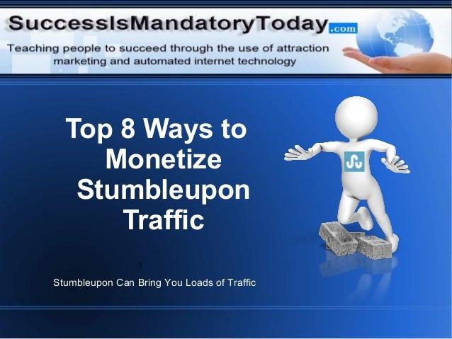 Top 8 Ways to Monetize Stumbleupon Traffic Stumbleupon Can Bring You Loads of Traffic