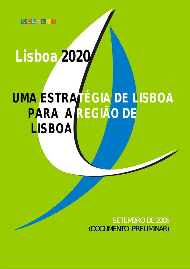SETEMBRO DE 2006 (DOCUMENTO PRELIMINAR) UMA ESTRATÉGIA DE LISBOA PARA A REGIÃO DE LISBOA Lisboa 2020