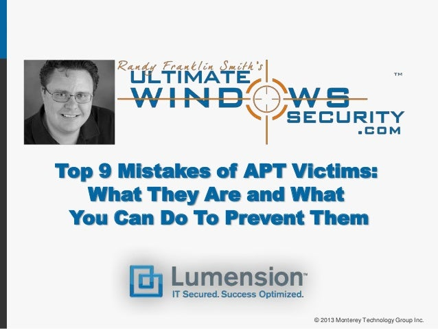 Top 9 Mistakes of APT Victims:   What They Are and What You Can Do To Prevent Them                        © 2013 Monterey ...
