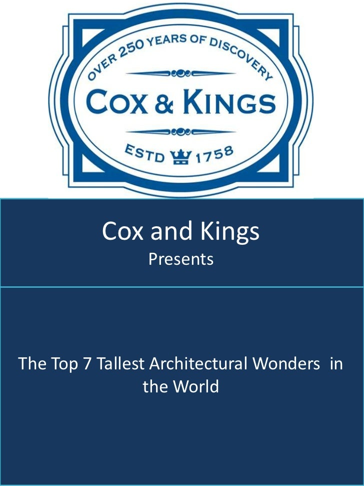 Cox and Kings                PresentsThe Top 7 Tallest Architectural Wonders in                 the World