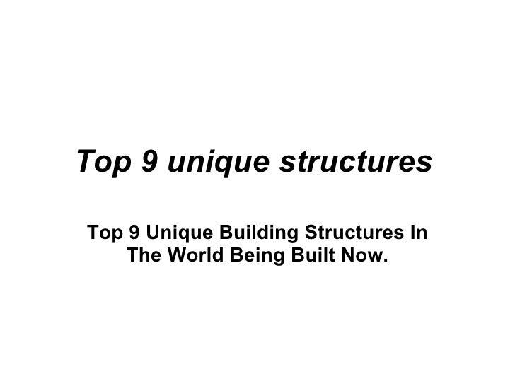 Top9uniquestructures