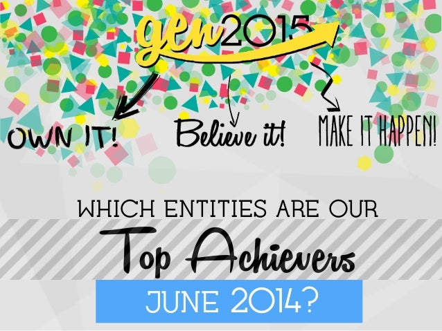 WHICH ENTITIES ARE OUR! Top Achievers! ! ! ! !JUNE 2014?