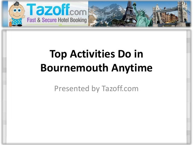 Top Activities Do in Bournemouth Anytime Presented by Tazoff.com
