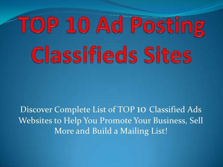TOP 10 Ad Posting Classifieds Sites<br />Discover Complete List of TOP 10 Classified Ads Websites to Help You Promote Your...