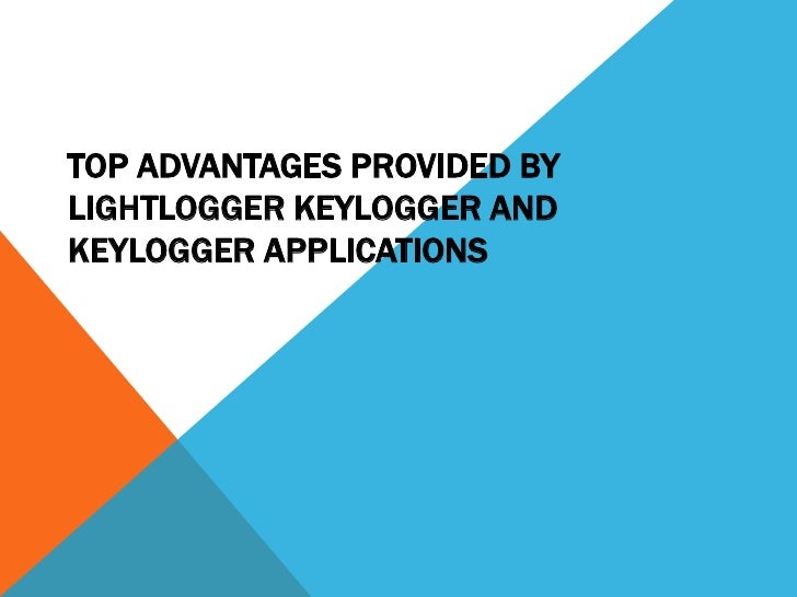 Top advantages provided by lightlogger keylogger and keylogger