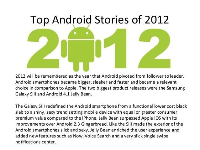 Top Android Stories of 20122012 will be remembered as the year that Android pivoted from follower to leader.Android smartp...