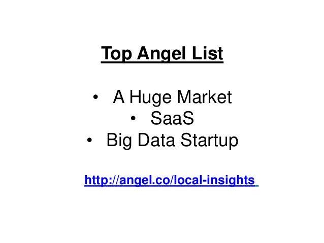 Top Angel List • A Huge Market     • SaaS• Big Data Startuphttp://angel.co/local-insights