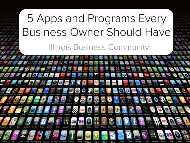 5 Apps and Programs Every Business Owner Should Have Illinois Business Community