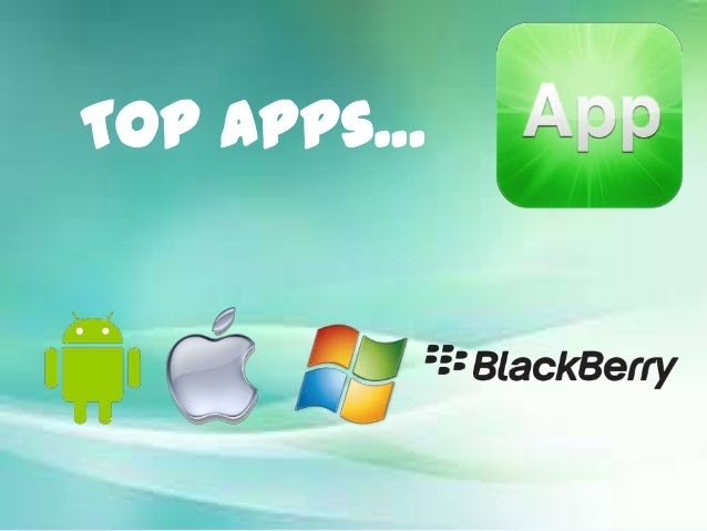 Top Apps for Android, Blackberry, Window & i-phones