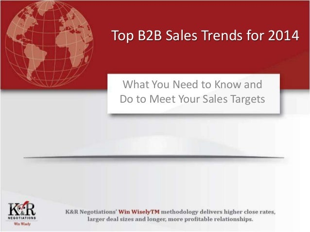 Top B2B Sales Trends for 2014 What You Need to Know and Do to Meet Your Sales Targets