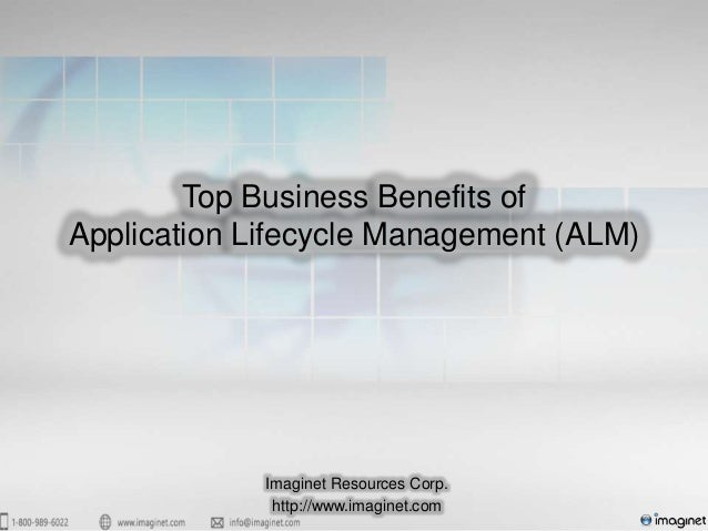 Top Business Benefits ofApplication Lifecycle Management (ALM)             Imaginet Resources Corp.              http://ww...