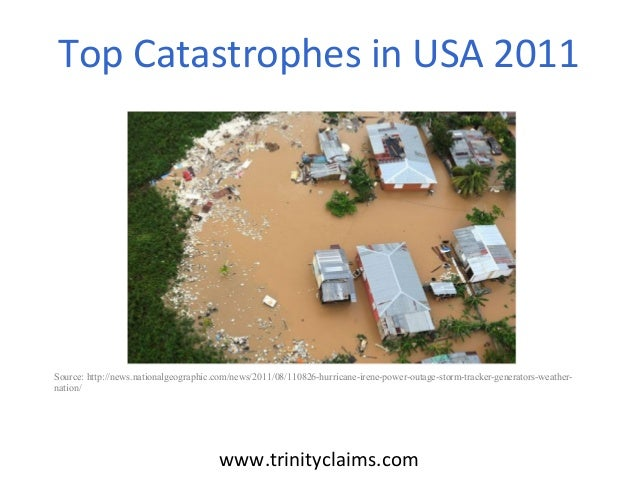 Top Catastrophes in USA 2011www.trinityclaims.comSource: http://news.nationalgeographic.com/news/2011/08/110826-hurricane-...