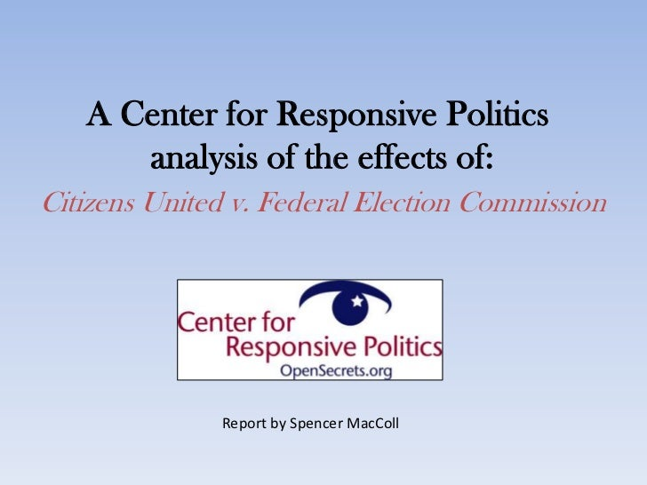 A Center for Responsive Politicsanalysis of the effects of:Citizens United v. Federal Election Commission<br />Report by S...