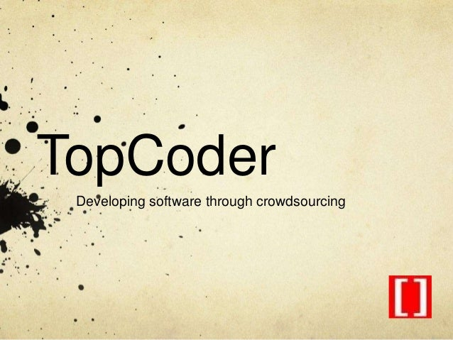 TopCoder Developing software through crowdsourcing