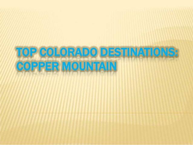 TOP COLORADO DESTINATIONS:COPPER MOUNTAIN