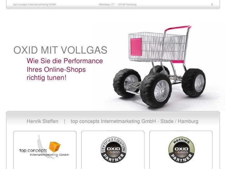 OXID MIT VOLLGASWie Sie die PerformanceIhres Online-Shopsrichtig tunen!<br />Henrik Steffen    |    top concepts Intern...