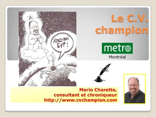 Le C.V. champion Montréal Mario Charette, consultant et chroniqueur http://www.cvchampion.com