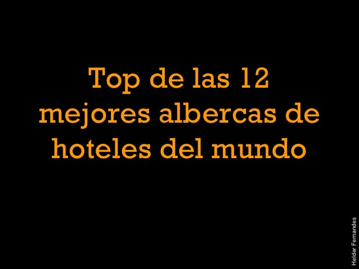 Top de las 12 mejores albercas de hoteles del mundo Helder Fernandes