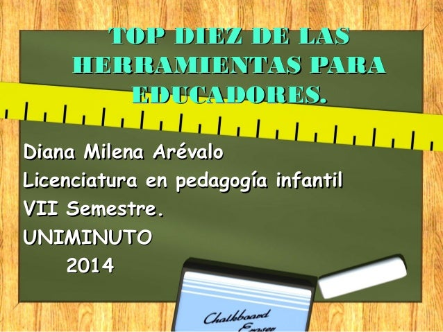 TOP DIEZ DE LASTOP DIEZ DE LAS HERRAMIENTAS PARAHERRAMIENTAS PARA EDUCADORES.EDUCADORES. Diana Milena ArévaloDiana Milena ...