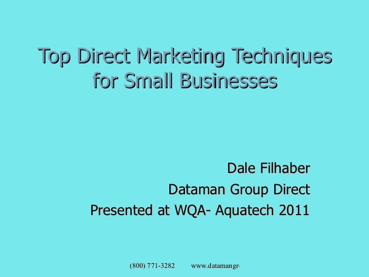 Top Direct Marketing Techniques for Small Businesses Dale Filhaber Dataman Group Direct Presented at WQA- Aquatech 2011