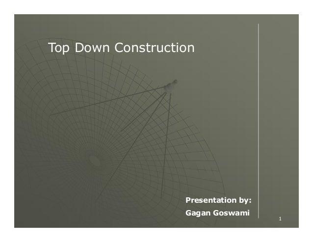 Top Down Construction  Presentation by: Gagan Goswami  1