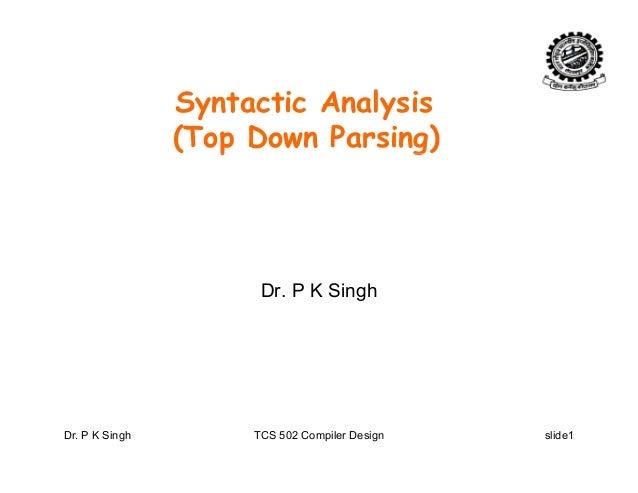 i A l iSyntactic Analysis (Top Down Parsing)p g Dr. P K Singh Dr. P K Singh TCS 502 Compiler Design slide1