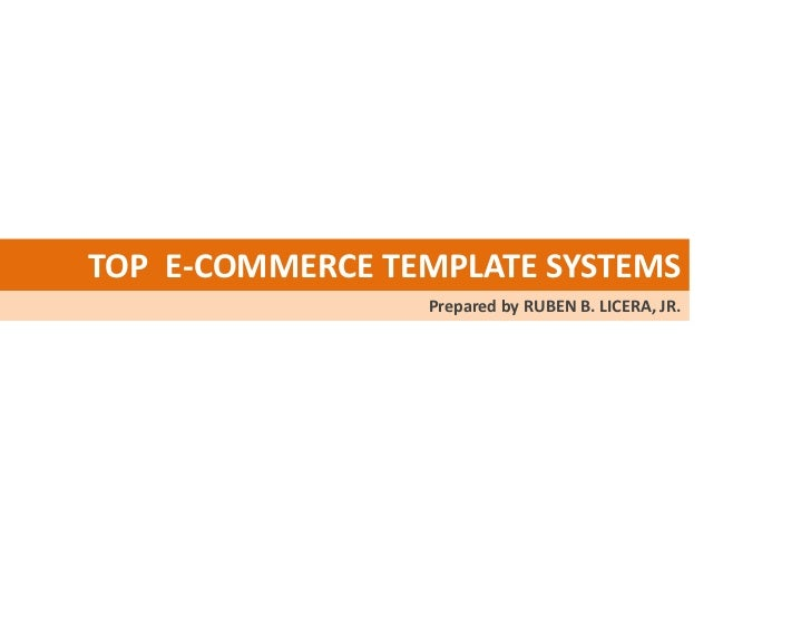 TOP E-COMMERCE TEMPLATE SYSTEMS                 Prepared by RUBEN B. LICERA, JR.