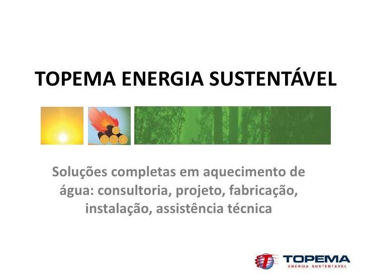 TOPEMA ENERGIA SUSTENTÁVEL Soluções completas em aquecimento de  água: consultoria, projeto, fabricação,      instalação, ...