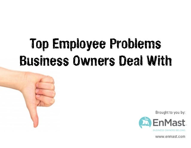 Top Employee Problems Business Owners Deal With  Brought to you by:  www.enmast.com