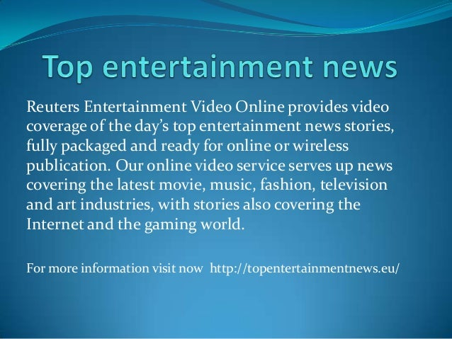 Reuters Entertainment Video Online provides video coverage of the day's top entertainment news stories, fully packaged and...