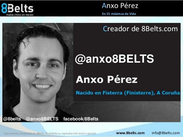 Anxo Pérez En 15 máximas de Vida  Habla chino en meses  Creador de 8Belts.com  @anxo8BELTS  @8belts  @anxo8BELTS  facebook...