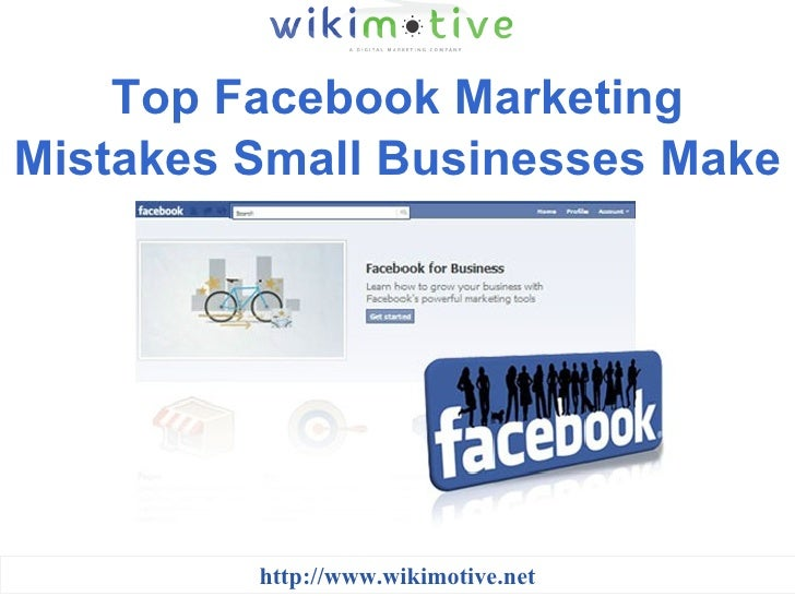 Top Facebook Marketing Mistakes Small Businesses Make http://www.wikimotive.net