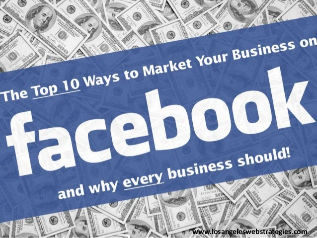 Top 10 Ways to Market Your Business on Facebook