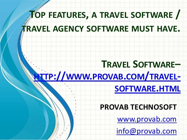 TOP FEATURES, A TRAVEL SOFTWARE / TRAVEL AGENCY SOFTWARE MUST HAVE. TRAVEL SOFTWARE– HTTP://WWW.PROVAB.COM/TRAVELSOFTWARE....