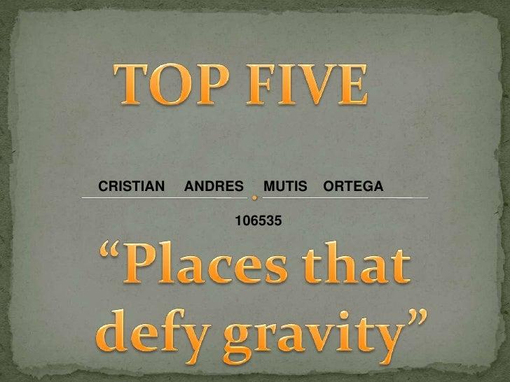 "Top five "" place defy gravity """