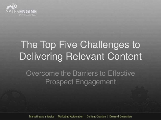 The Top Five Challenges toDelivering Relevant Content Overcome the Barriers to Effective      Prospect Engagement