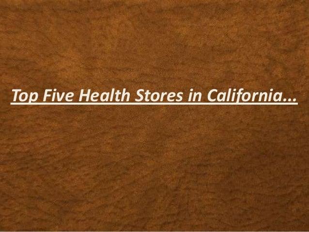 Top Five Health Stores in California...